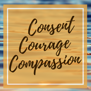 Consent, Courage, Compassion:Conscious Connecting