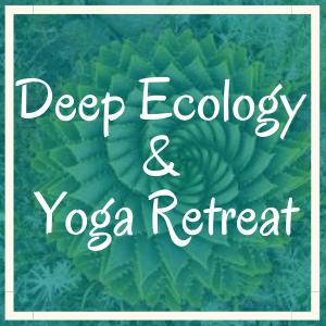 Deep Ecology & Yoga Retreat